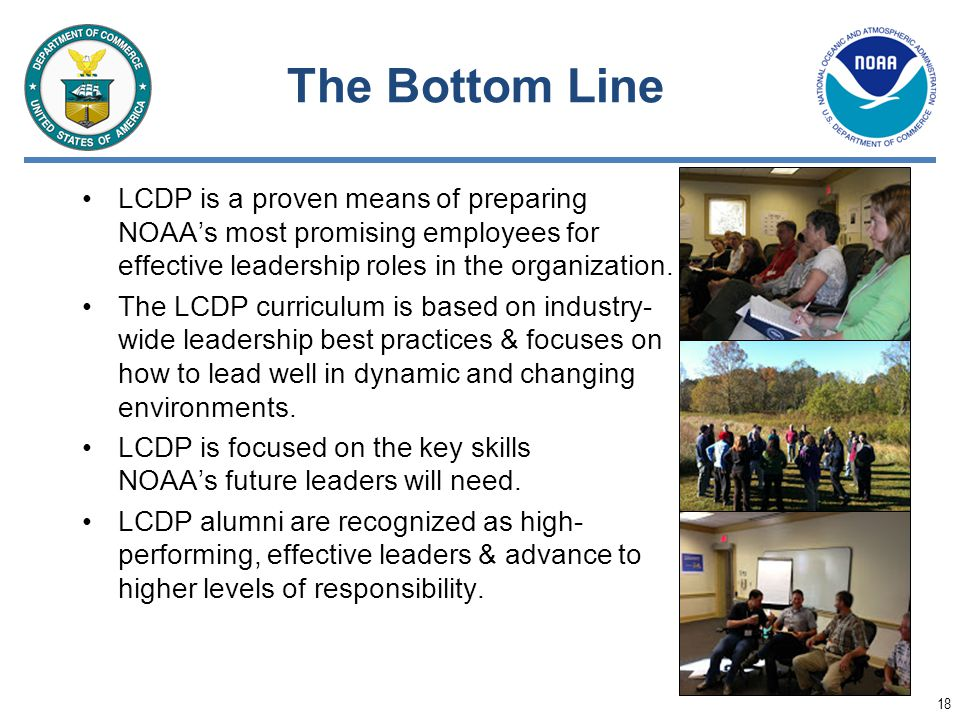 The Bottom Line LCDP is a proven means of preparing NOAA's most promising employees for effective leadership roles in the organization.