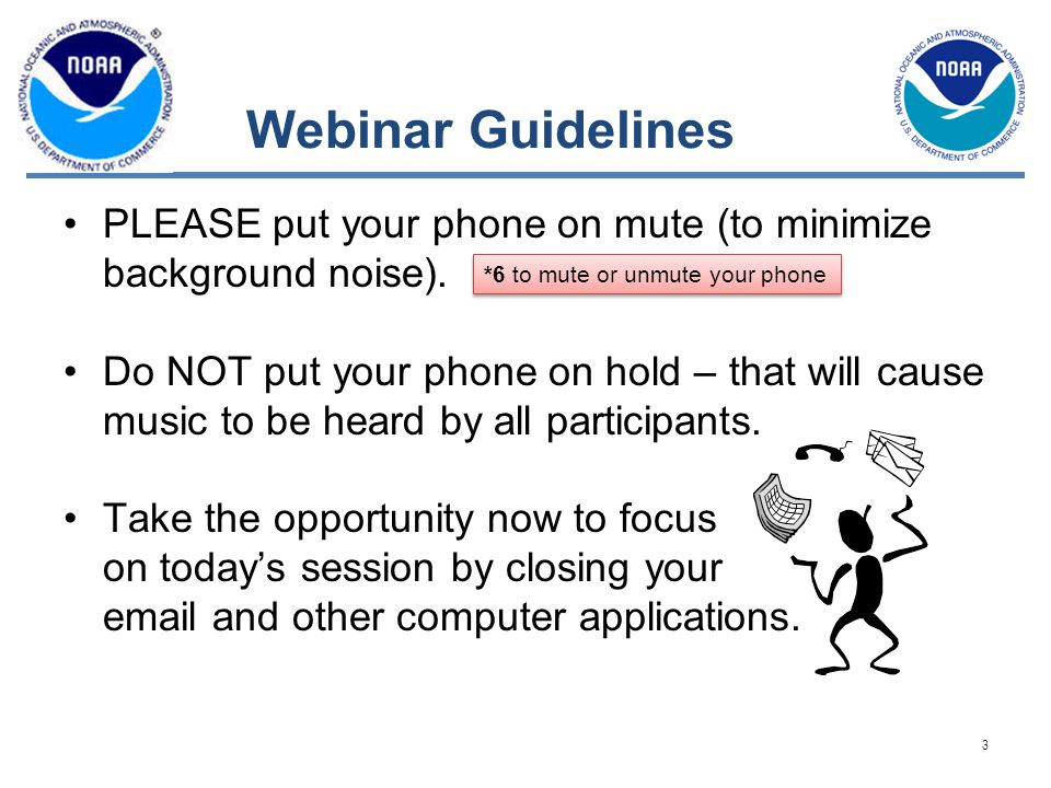 Webinar Guidelines PLEASE put your phone on mute (to minimize background noise).