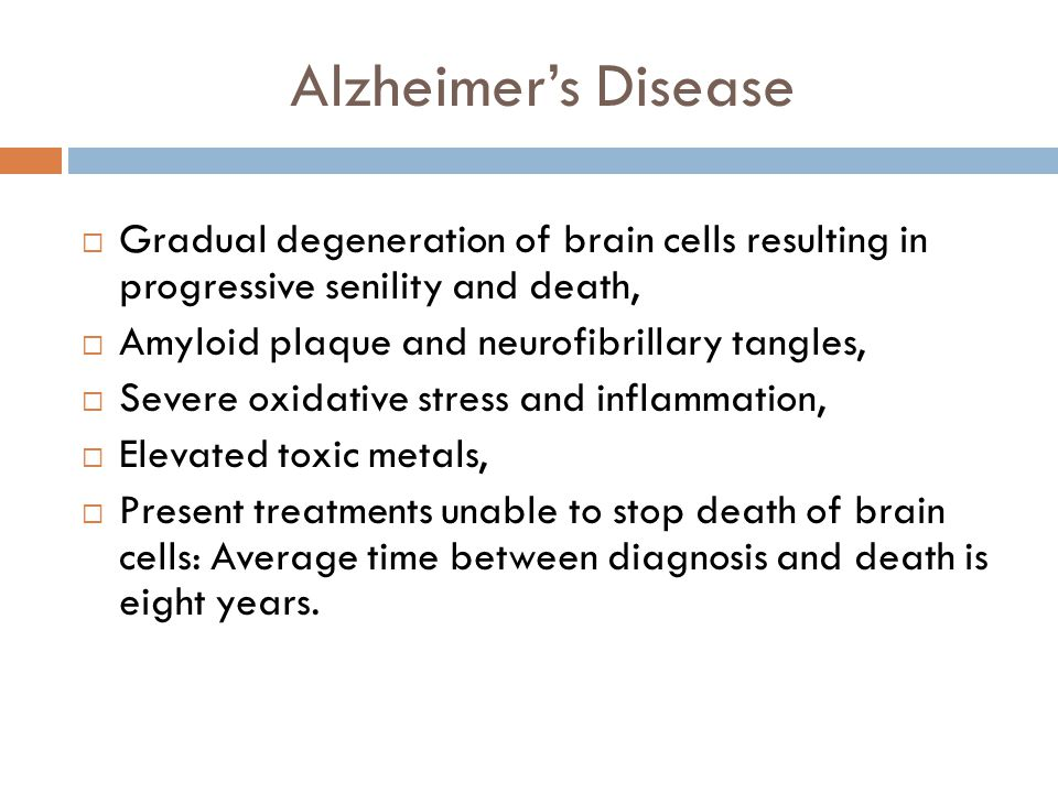 Alzheimer's Disease Gradual degeneration of brain cells resulting in progressive senility and death,