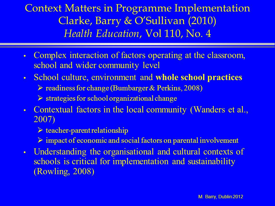 Context Matters in Programme Implementation Clarke, Barry & O'Sullivan (2010) Health Education, Vol 110, No. 4