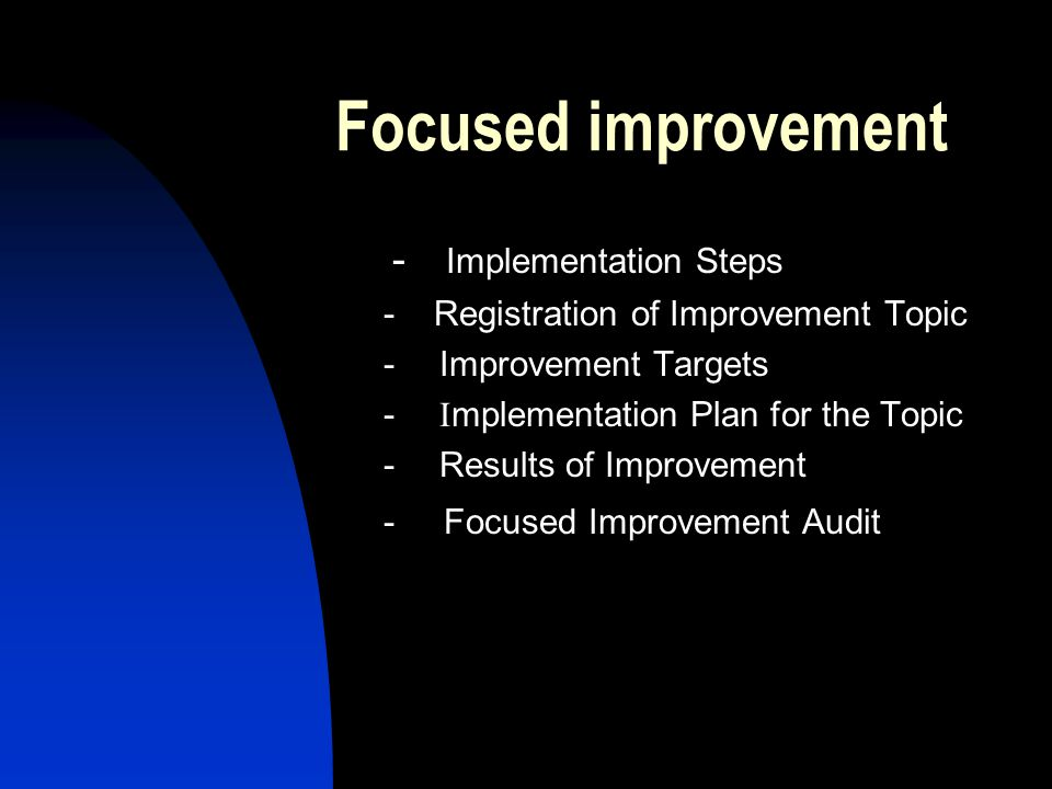 Focused improvement - Implementation Steps
