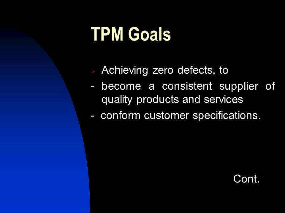 TPM Goals Achieving zero defects, to