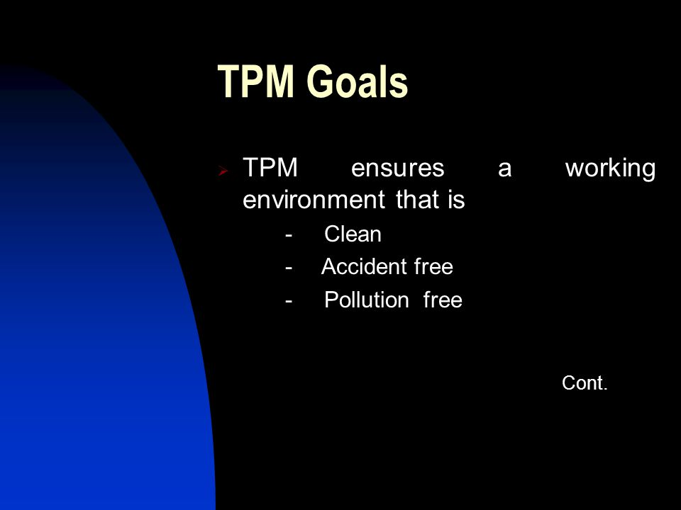 TPM Goals TPM ensures a working environment that is - Clean