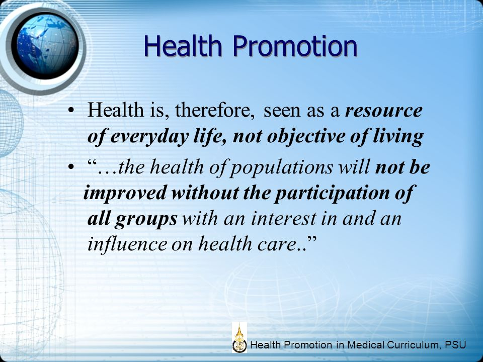 Health Promotion Health is, therefore, seen as a resource of everyday life, not objective of living.