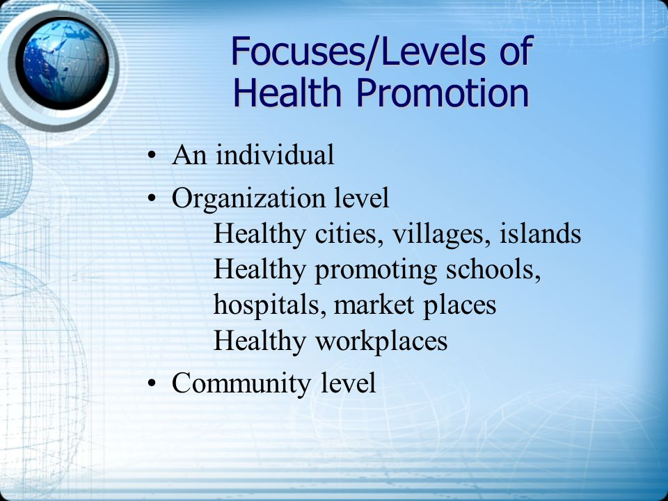 Focuses/Levels of Health Promotion