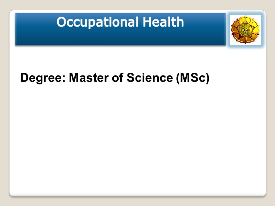 Occupational Health Degree: Master of Science (MSc)