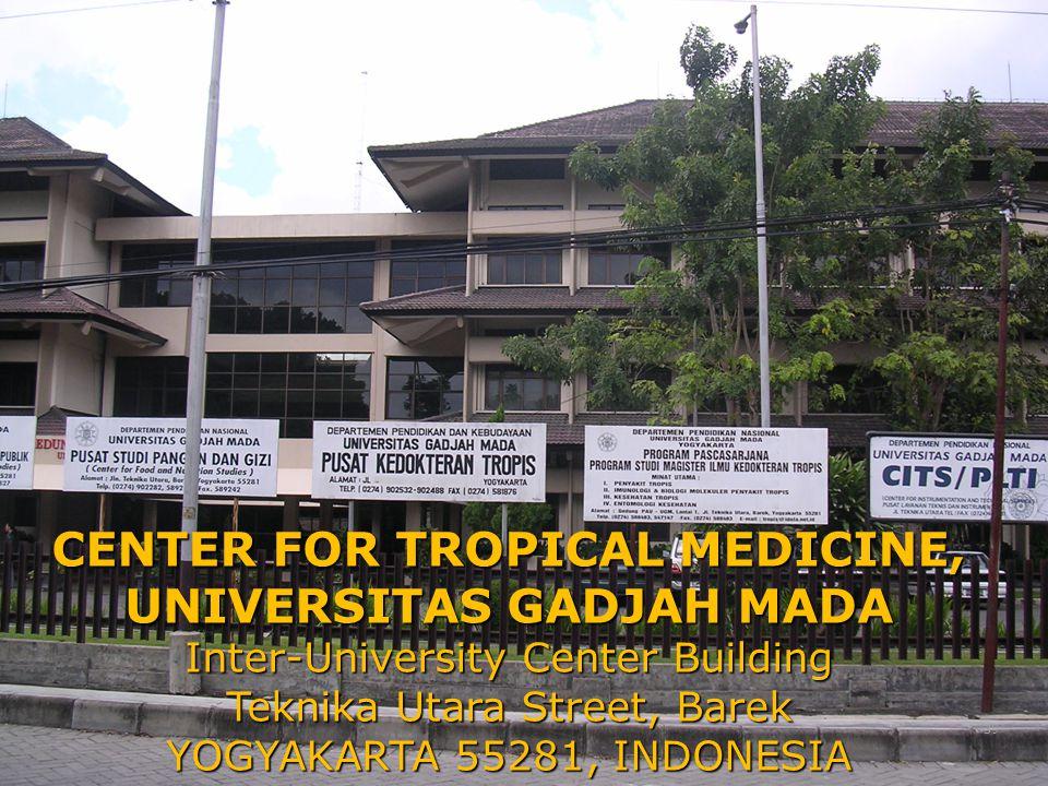 CENTER FOR TROPICAL MEDICINE, UNIVERSITAS GADJAH MADA Inter-University Center Building Teknika Utara Street, Barek YOGYAKARTA 55281, INDONESIA