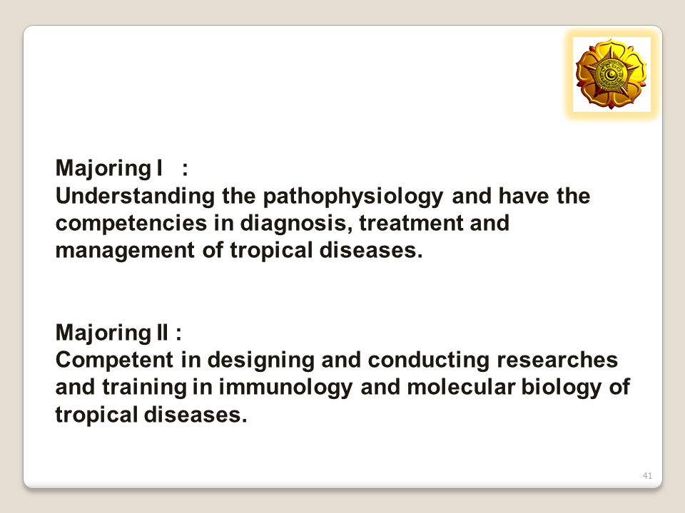 Majoring I : Understanding the pathophysiology and have the competencies in diagnosis, treatment and management of tropical diseases.