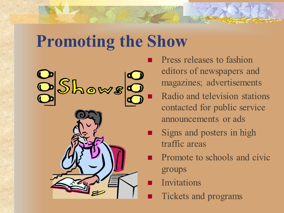 Promoting the Show Press releases to fashion editors of newspapers and magazines; advertisements.