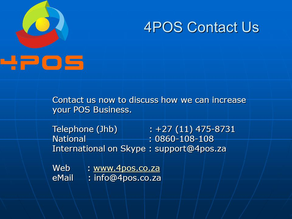 4POS Contact Us Contact us now to discuss how we can increase your POS Business. Telephone (Jhb) : +27 (11) 475-8731.