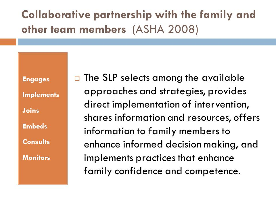 Collaborative partnership with the family and other team members (ASHA 2008)