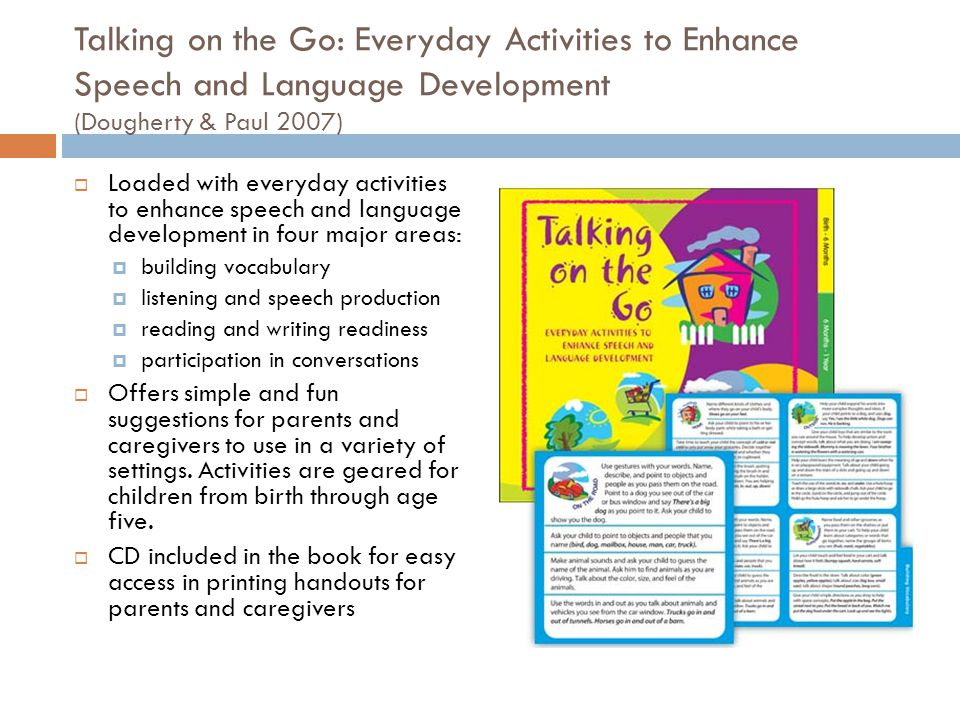 Talking on the Go: Everyday Activities to Enhance Speech and Language Development (Dougherty & Paul 2007)