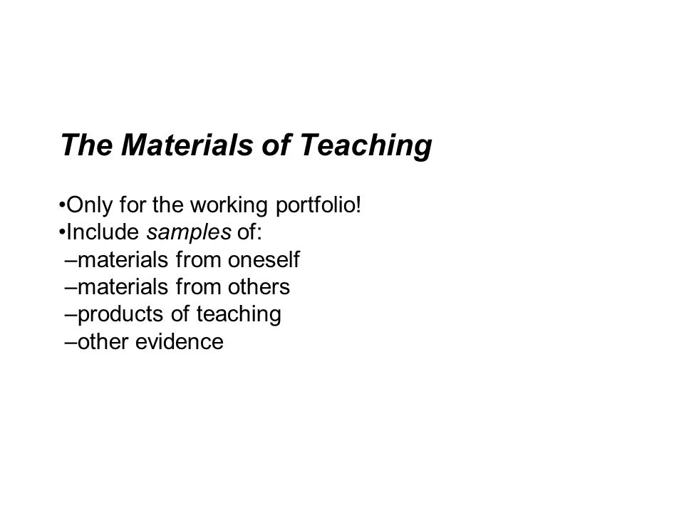 The Materials of Teaching •Only for the working portfolio