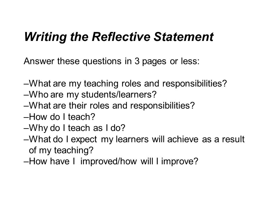 Writing the Reflective Statement Answer these questions in 3 pages or less: –What are my teaching roles and responsibilities.