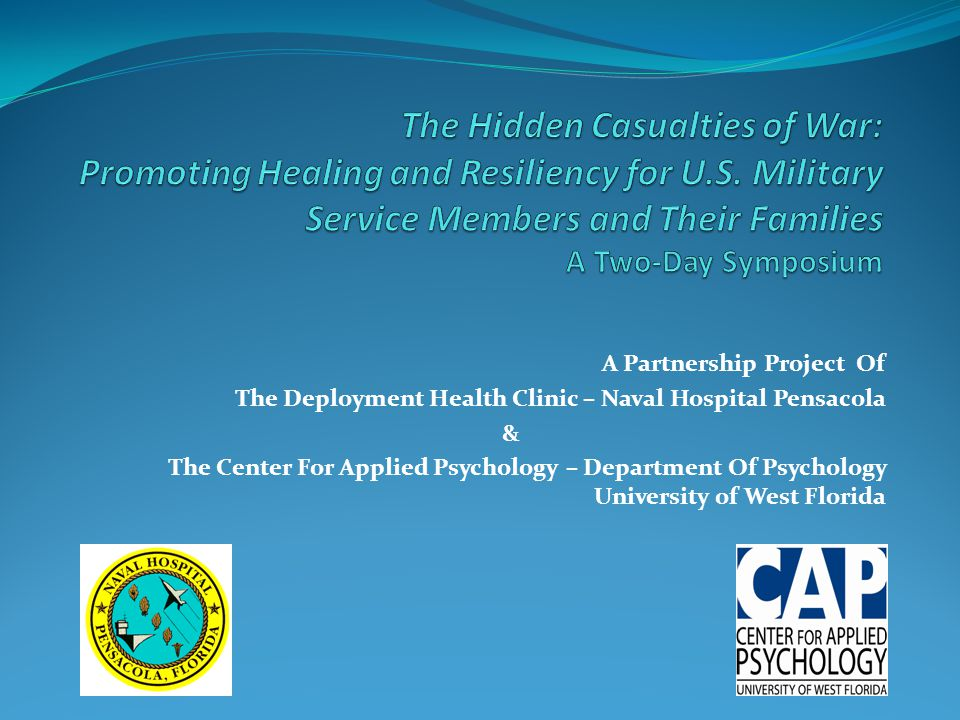 The Hidden Casualties of War: Promoting Healing and Resiliency for U.S. Military Service Members and Their Families A Two-Day Symposium