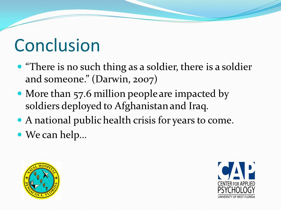 Conclusion There is no such thing as a soldier, there is a soldier and someone. (Darwin, 2007)