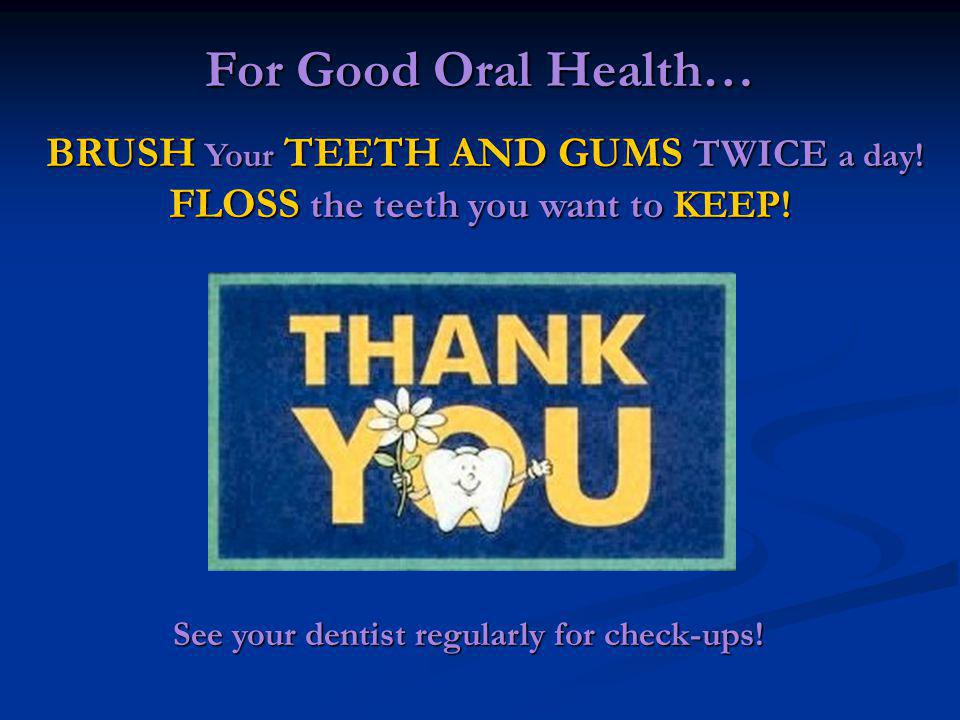 See your dentist regularly for check-ups!