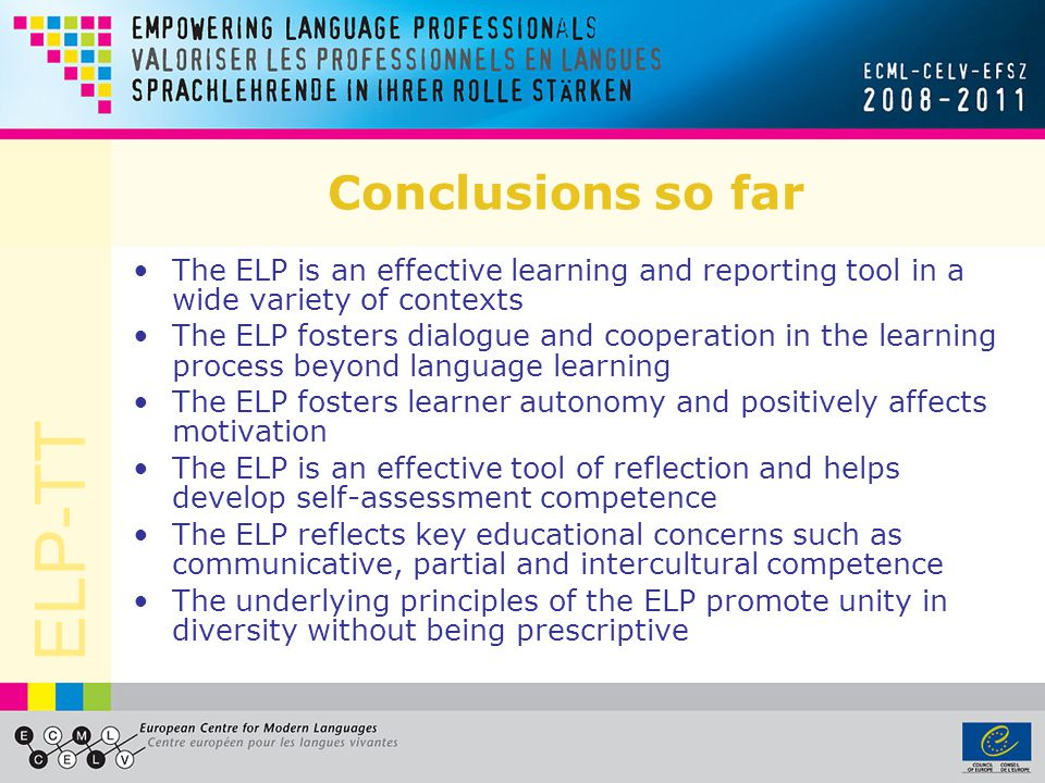 Conclusions so far The ELP is an effective learning and reporting tool in a wide variety of contexts.