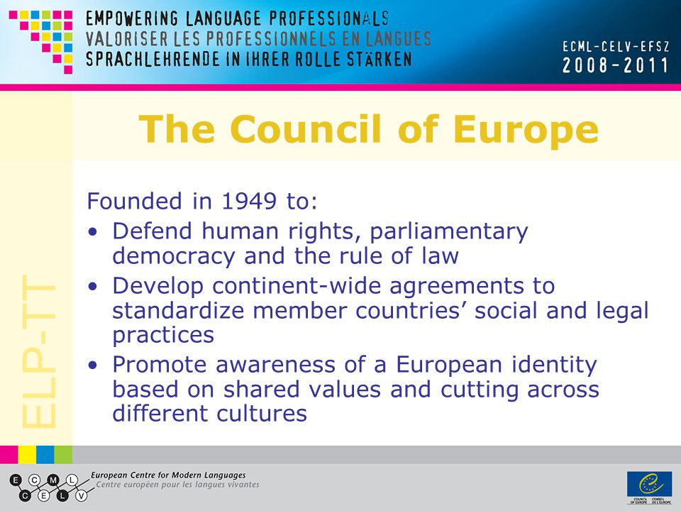 The Council of Europe Founded in 1949 to: