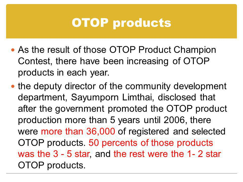 OTOP products As the result of those OTOP Product Champion Contest, there have been increasing of OTOP products in each year.