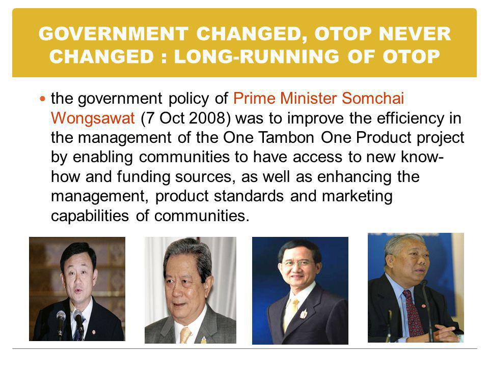 GOVERNMENT CHANGED, OTOP NEVER CHANGED : LONG-RUNNING OF OTOP