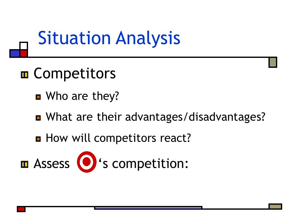 Situation Analysis Competitors Assess 's competition: Who are they