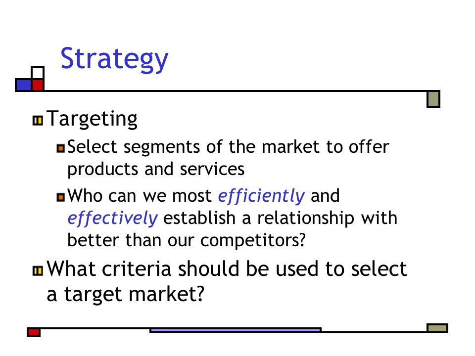 Strategy Targeting. Select segments of the market to offer products and services.
