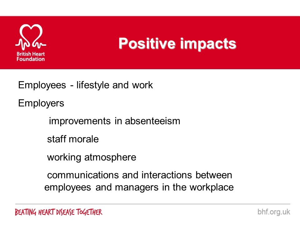 Positive impacts Employees - lifestyle and work Employers staff morale