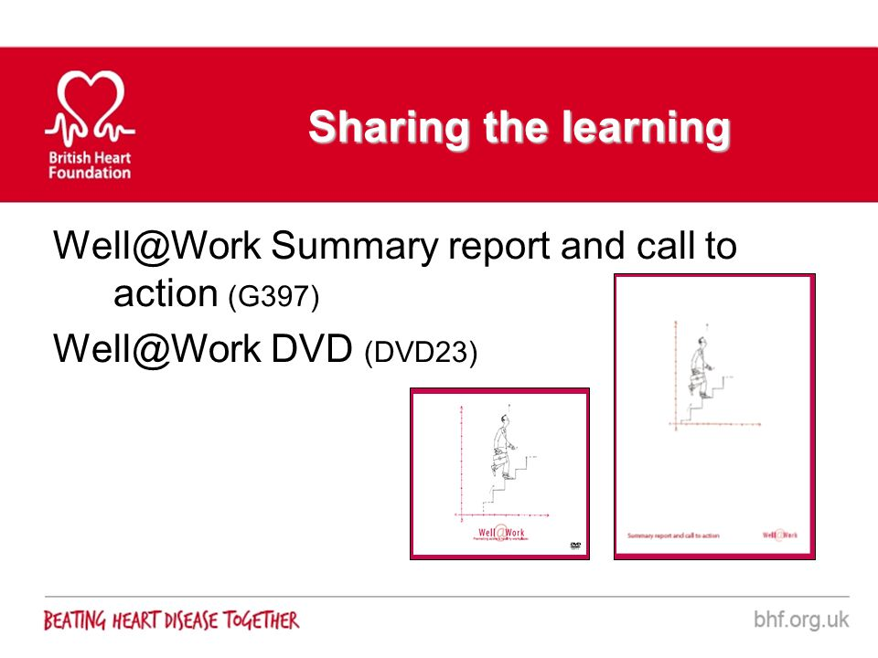 Sharing the learning Well@Work Summary report and call to action (G397) Well@Work DVD (DVD23)