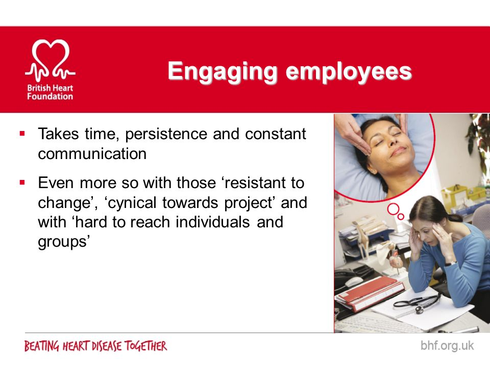 Engaging employees Takes time, persistence and constant communication