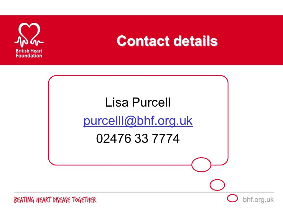 Contact details Lisa Purcell purcelll@bhf.org.uk 02476 33 7774
