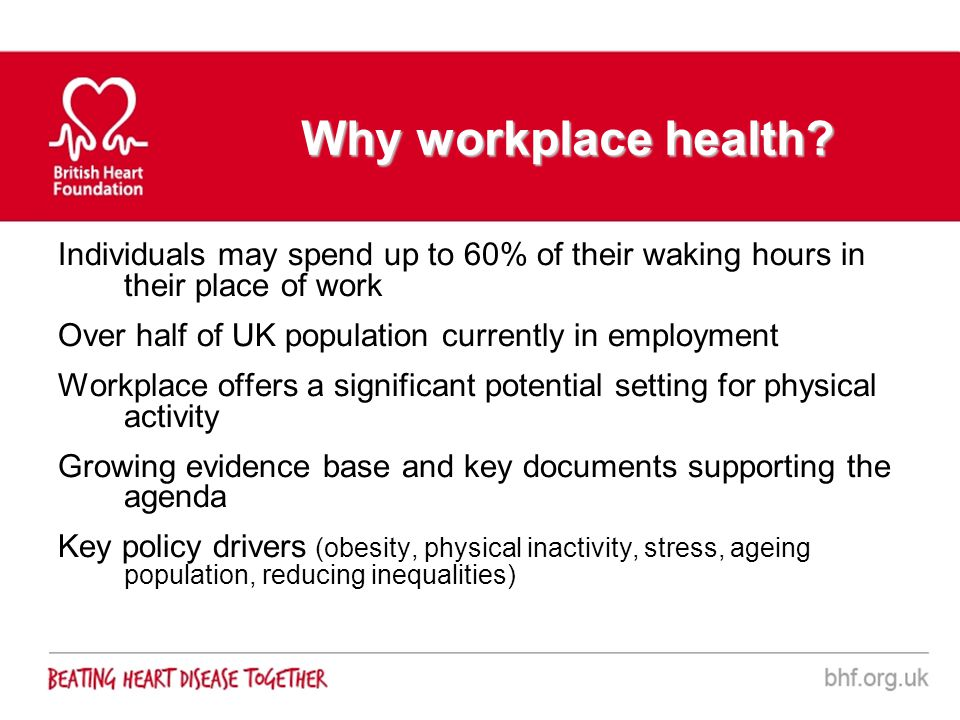 Why workplace health Individuals may spend up to 60% of their waking hours in their place of work.