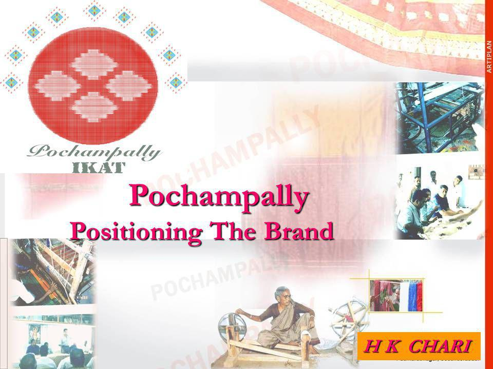 POCHAMPALLY HANDLOOM PARK Pochampally Positioning The Brand H K CHARI