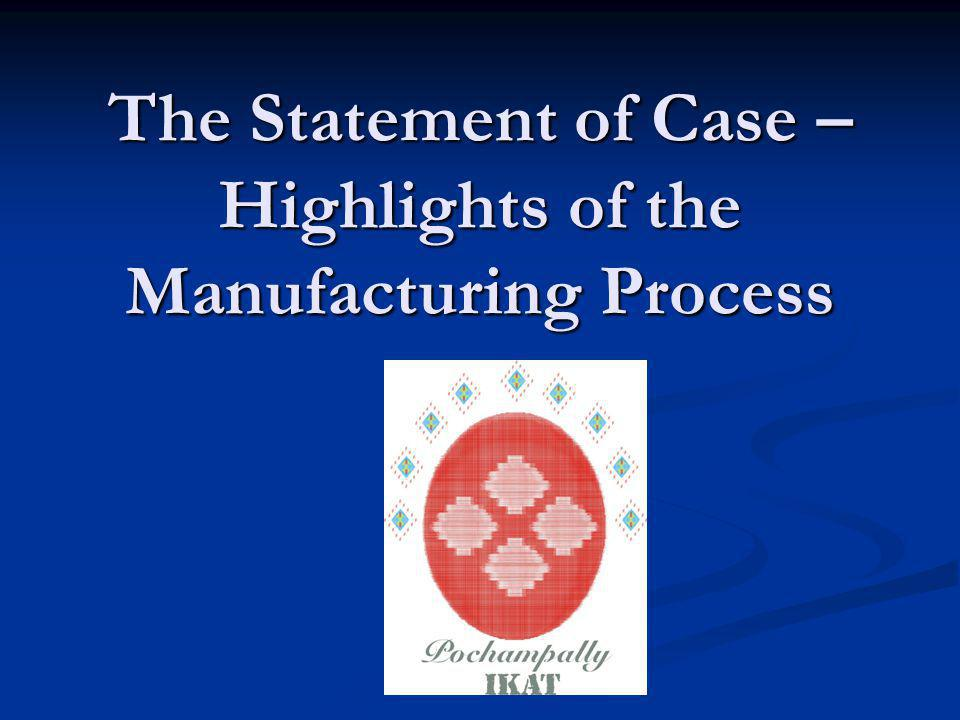 The Statement of Case – Highlights of the Manufacturing Process