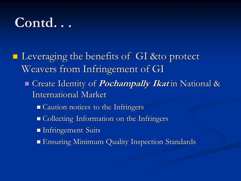 Contd. . . Leveraging the benefits of GI &to protect Weavers from Infringement of GI.