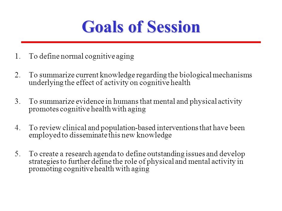 Goals of Session To define normal cognitive aging