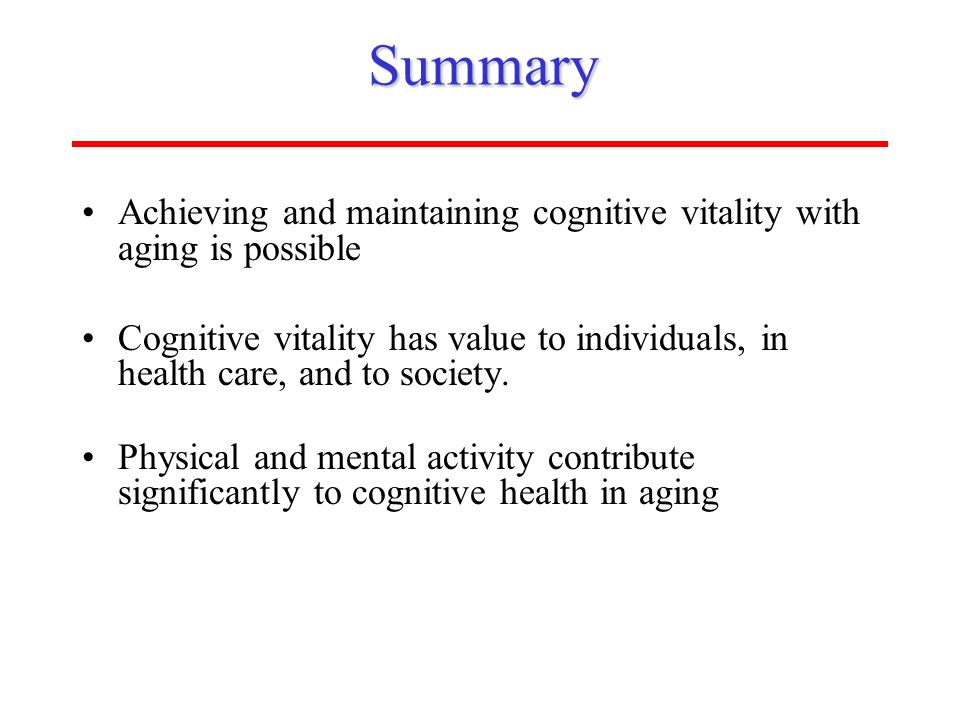 Summary Achieving and maintaining cognitive vitality with aging is possible.