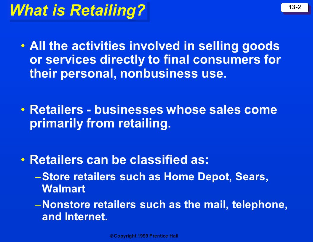 What is Retailing All the activities involved in selling goods or services directly to final consumers for their personal, nonbusiness use.