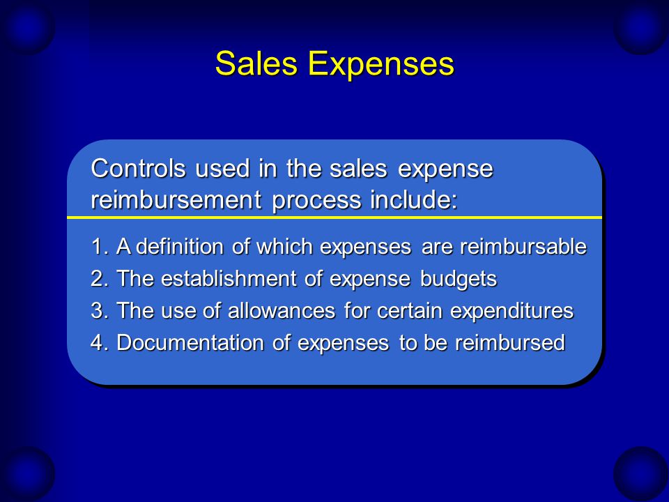 Sales Expenses Controls used in the sales expense reimbursement process include: A definition of which expenses are reimbursable.
