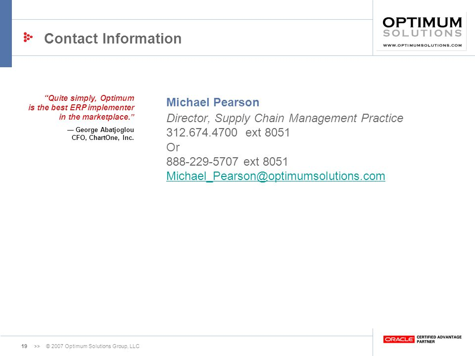 Contact Information Quite simply, Optimum is the best ERP implementer in the marketplace. — George Abatjoglou.