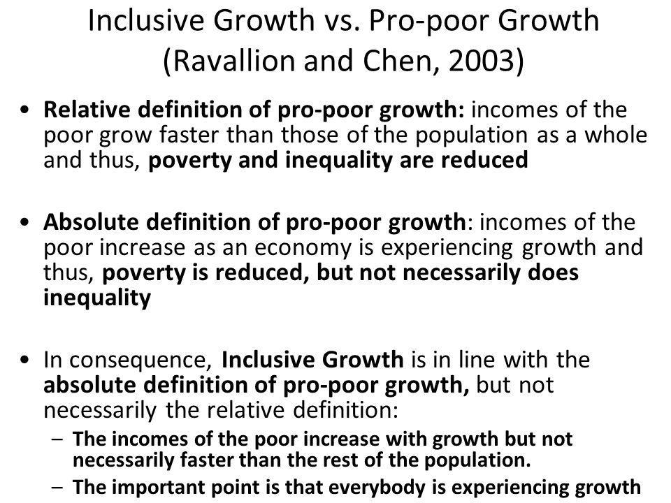 Inclusive Growth vs. Pro-poor Growth (Ravallion and Chen, 2003)