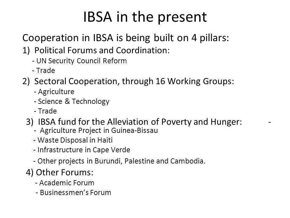 IBSA in the present Cooperation in IBSA is being built on 4 pillars: