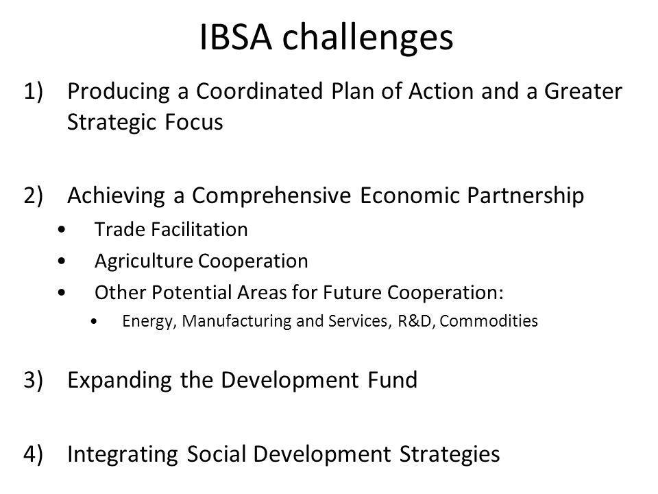 IBSA challenges Producing a Coordinated Plan of Action and a Greater Strategic Focus. 2) Achieving a Comprehensive Economic Partnership.