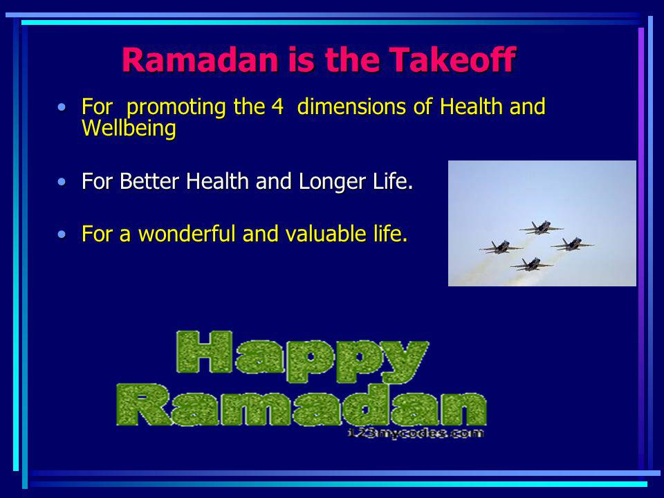 Ramadan is the Takeoff For promoting the 4 dimensions of Health and Wellbeing. For Better Health and Longer Life.