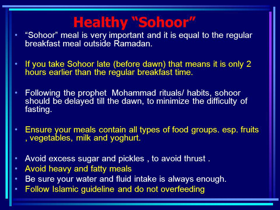 Healthy Sohoor Sohoor meal is very important and it is equal to the regular breakfast meal outside Ramadan.