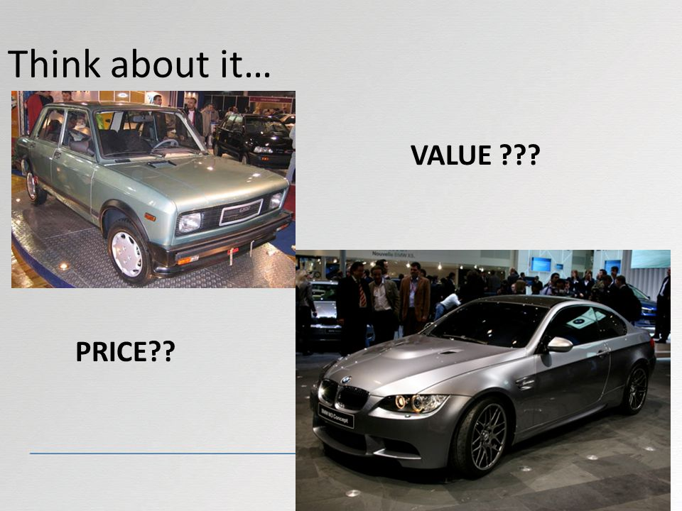 Think about it… VALUE PRICE