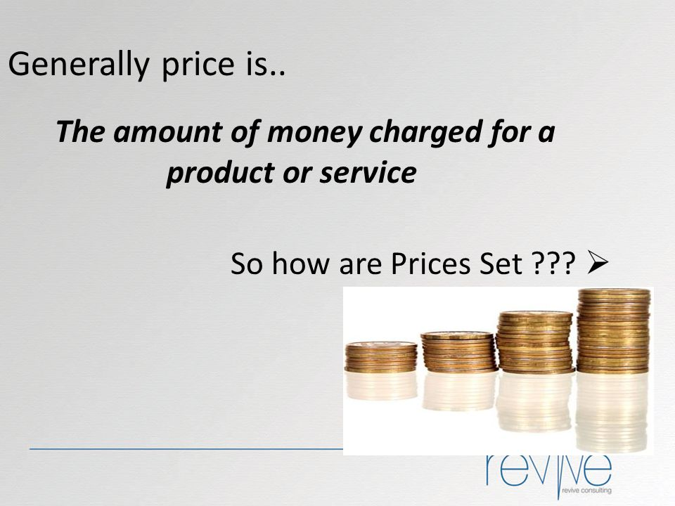 The amount of money charged for a product or service