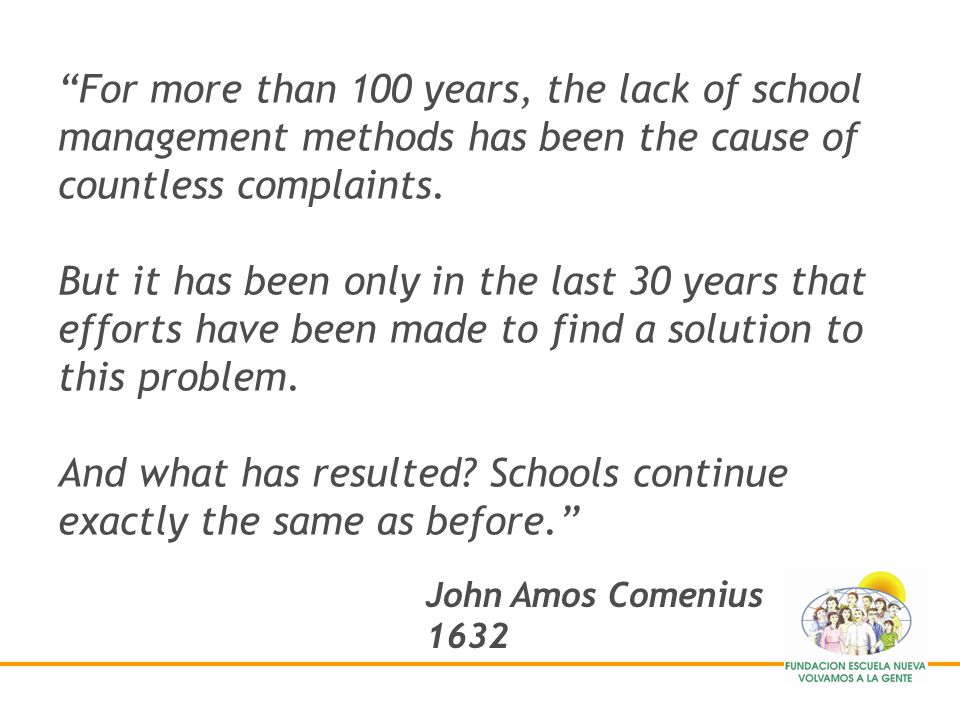 For more than 100 years, the lack of school management methods has been the cause of countless complaints. But it has been only in the last 30 years that efforts have been made to find a solution to this problem. And what has resulted Schools continue exactly the same as before.