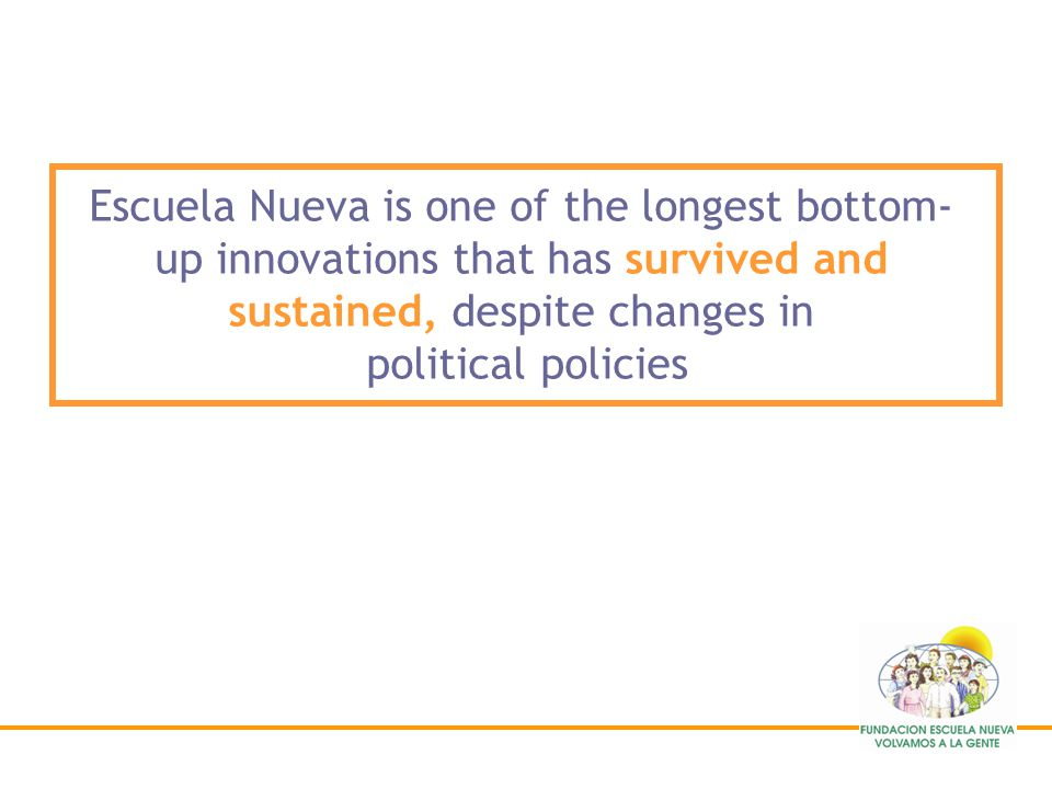 Escuela Nueva is one of the longest bottom-up innovations that has survived and sustained, despite changes in