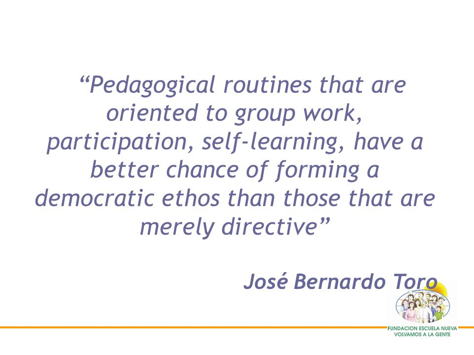 Pedagogical routines that are oriented to group work, participation, self-learning, have a better chance of forming a democratic ethos than those that are merely directive